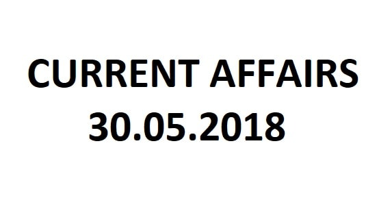 Current Affairs 30.05.2018