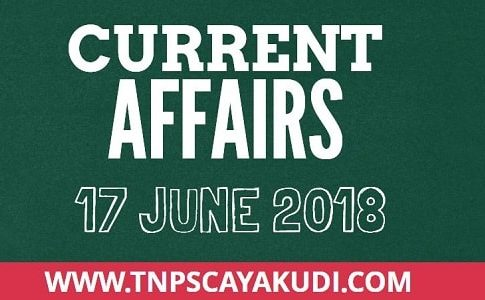 CURRENT AFFAIRS TAMIL 17 JUNE 2018