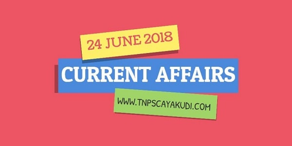Current Affairs Tamil 24 June 2018