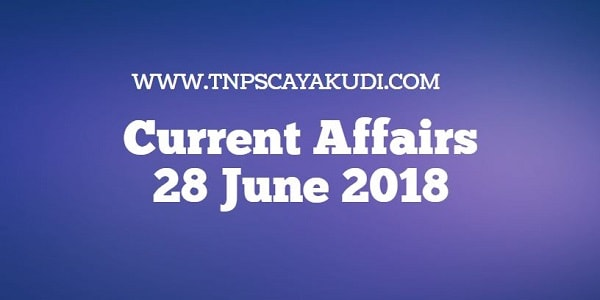 Current Affairs Tamil 28 June 2018