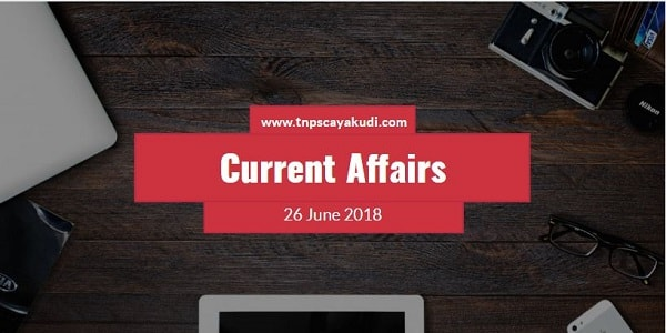 Current Affairs Tamil 26 June 2018