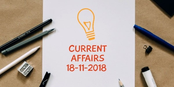 CURRENT AFFAIRS 18-11-2018