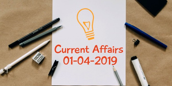 Current Affairs 01-04-2019